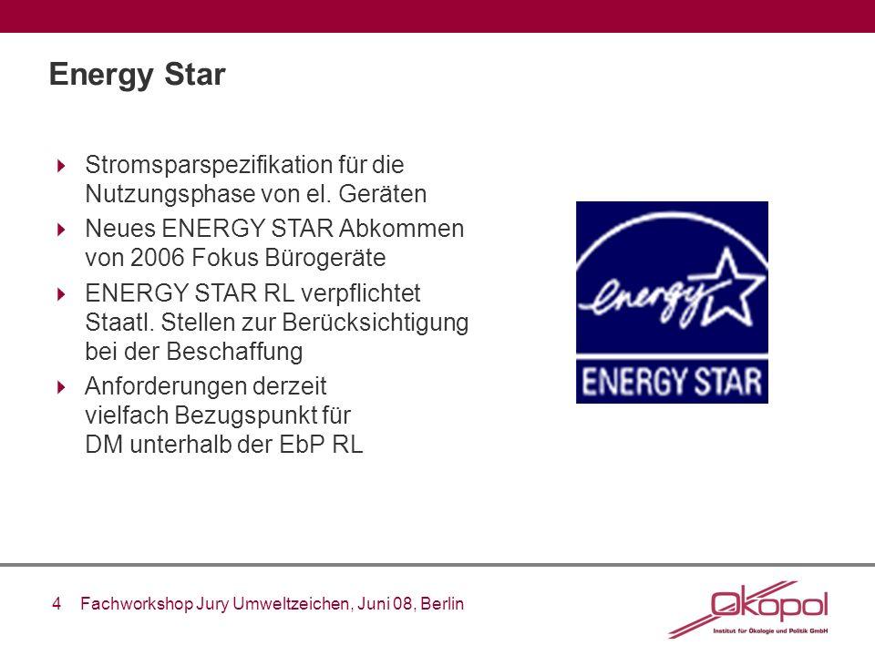 4 Fachworkshop Jury Umweltzeichen, Juni 08, Berlin Energy Star Stromsparspezifikation für die Nutzungsphase von el. Geräten Neues ENERGY STAR Abkommen