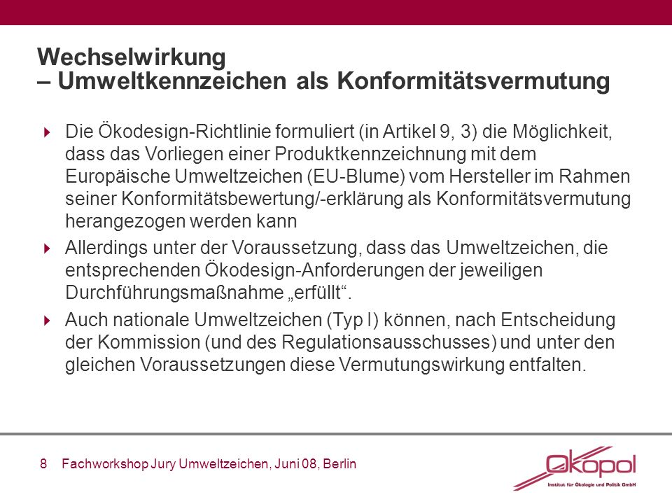 8 Fachworkshop Jury Umweltzeichen, Juni 08, Berlin Wechselwirkung – Umweltkennzeichen als Konformitätsvermutung Die Ökodesign-Richtlinie formuliert (i