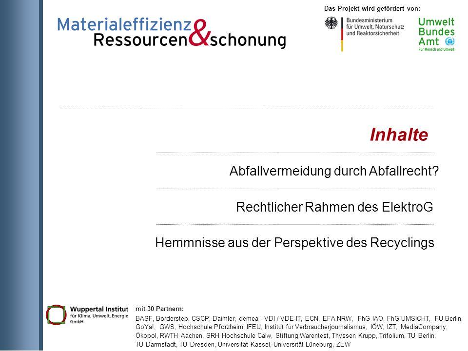 mit 30 Partnern: BASF, Borderstep, CSCP, Daimler, demea - VDI / VDE-IT, ECN, EFA NRW, FhG IAO, FhG UMSICHT, FU Berlin, GoYa!, GWS, Hochschule Pforzheim, IFEU, Institut für Verbraucherjournalismus, IÖW, IZT, MediaCompany, Ökopol, RWTH Aachen, SRH Hochschule Calw, Stiftung Warentest, Thyssen Krupp, Trifolium, TU Berlin, TU Darmstadt, TU Dresden, Universität Kassel, Universität Lüneburg, ZEW Das Projekt wird gefördert von: Inhalte Abfallvermeidung durch Abfallrecht.