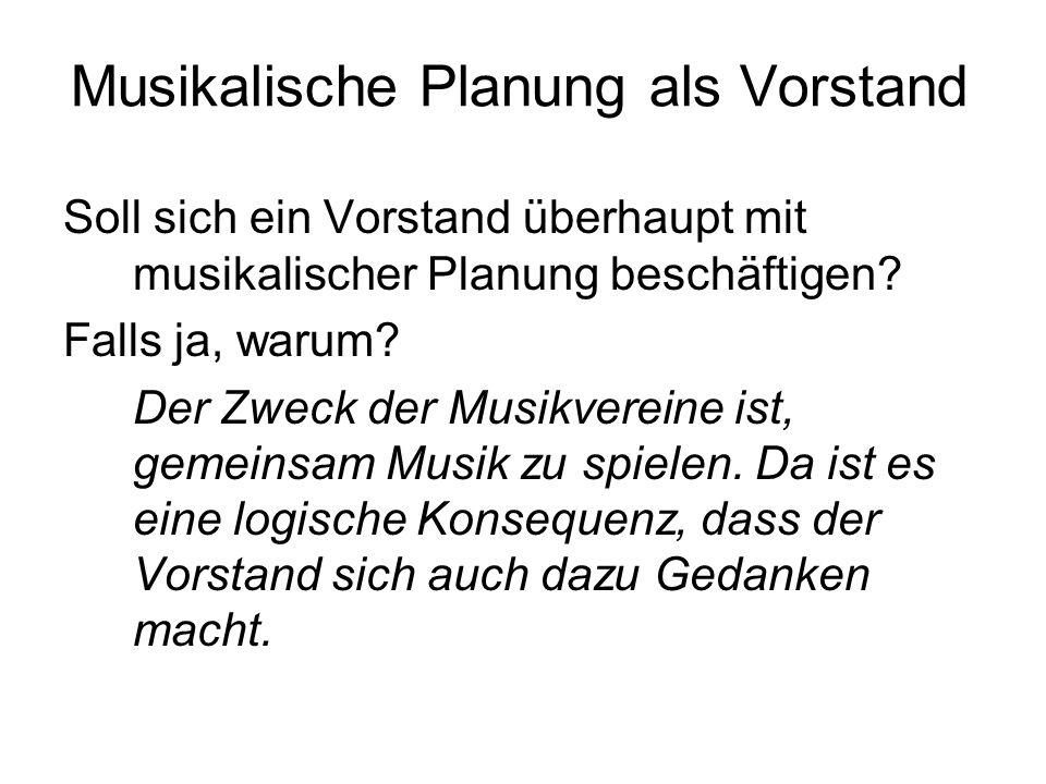 Musikalische Planung als Vorstand Soll sich ein Vorstand überhaupt mit musikalischer Planung beschäftigen.