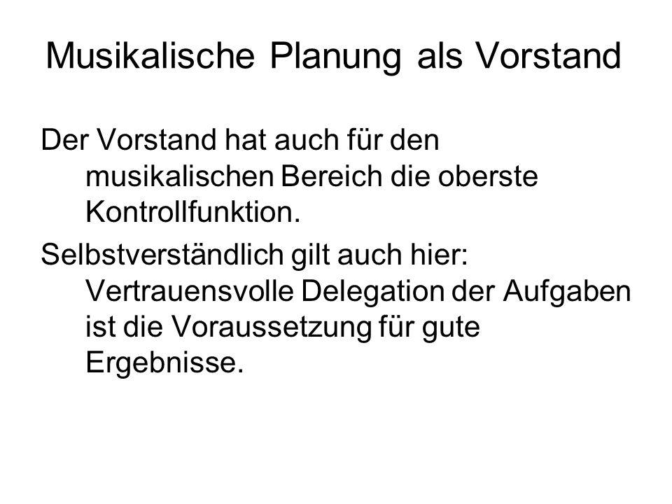 Musikalische Planung als Vorstand Der Vorstand hat auch für den musikalischen Bereich die oberste Kontrollfunktion.