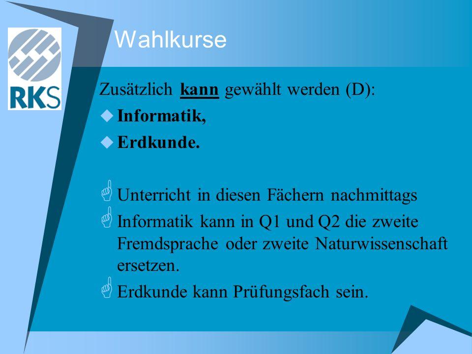 Wahlkurse Zusätzlich kann gewählt werden (D): Informatik, Erdkunde. Unterricht in diesen Fächern nachmittags Informatik kann in Q1 und Q2 die zweite F