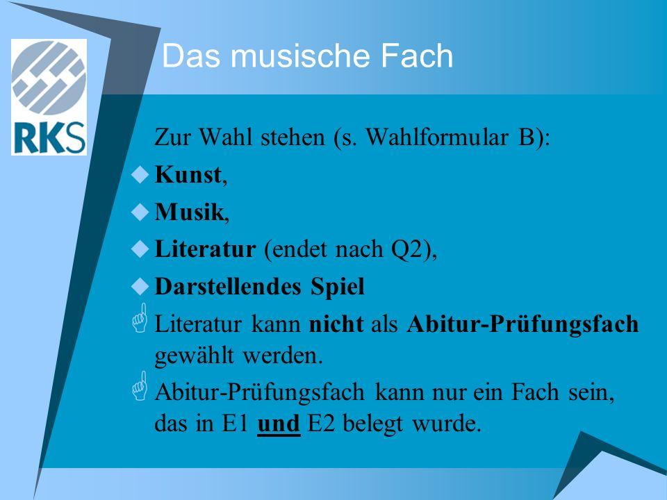 Das musische Fach Zur Wahl stehen (s. Wahlformular B): Kunst, Musik, Literatur (endet nach Q2), Darstellendes Spiel Literatur kann nicht als Abitur-Pr