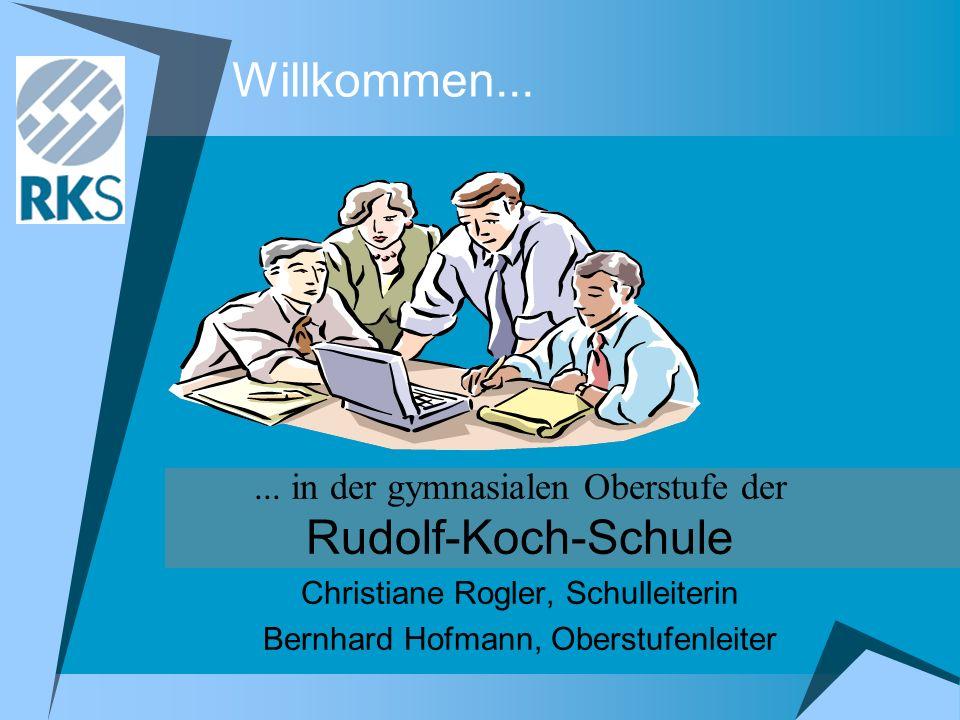 Willkommen...... in der gymnasialen Oberstufe der Rudolf-Koch-Schule Christiane Rogler, Schulleiterin Bernhard Hofmann, Oberstufenleiter