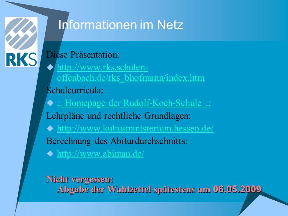 Informationen im Netz Diese Präsentation: http://www.rks.schulen- offenbach.de/rks_bhofmann/index.htm http://www.rks.schulen- offenbach.de/rks_bhofman