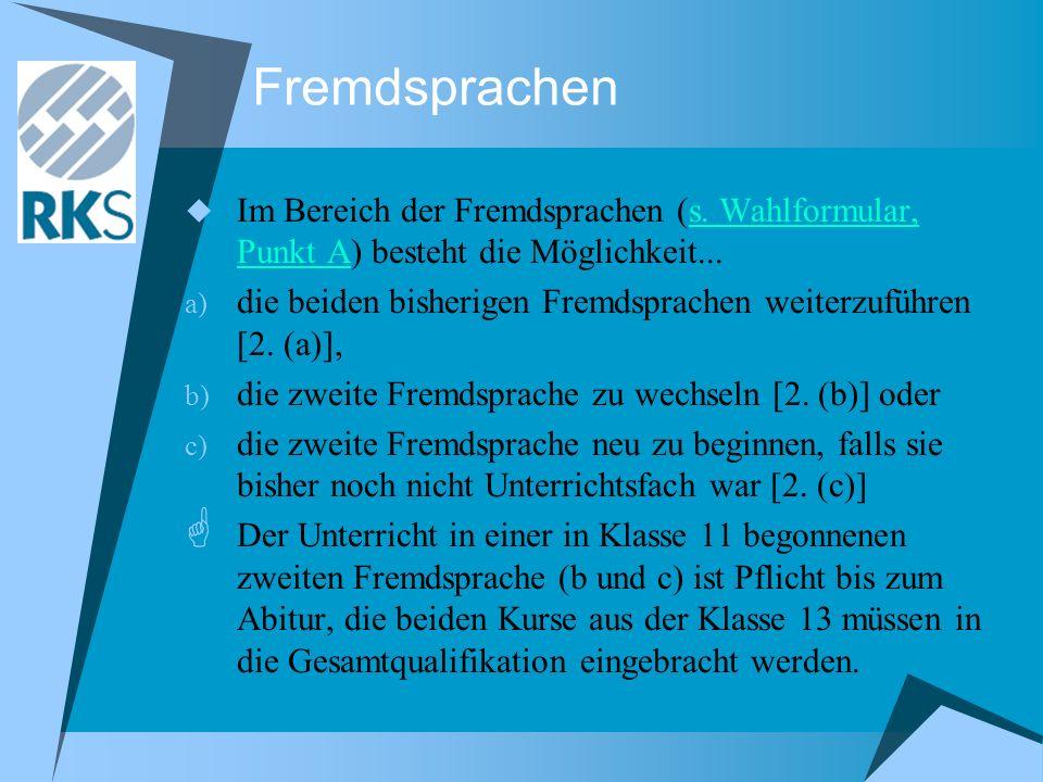 Fremdsprachen Im Bereich der Fremdsprachen (s. Wahlformular, Punkt A) besteht die Möglichkeit...s. Wahlformular, Punkt A a) die beiden bisherigen Frem