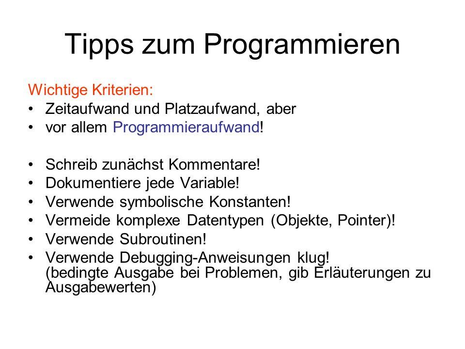 Tipps zum Programmieren Wichtige Kriterien: Zeitaufwand und Platzaufwand, aber vor allem Programmieraufwand! Schreib zunächst Kommentare! Dokumentiere