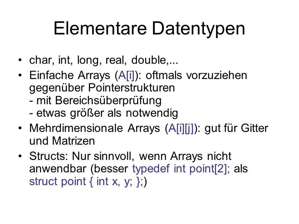 Elementare Datentypen char, int, long, real, double,... Einfache Arrays (A[i]): oftmals vorzuziehen gegenüber Pointerstrukturen - mit Bereichsüberprüf