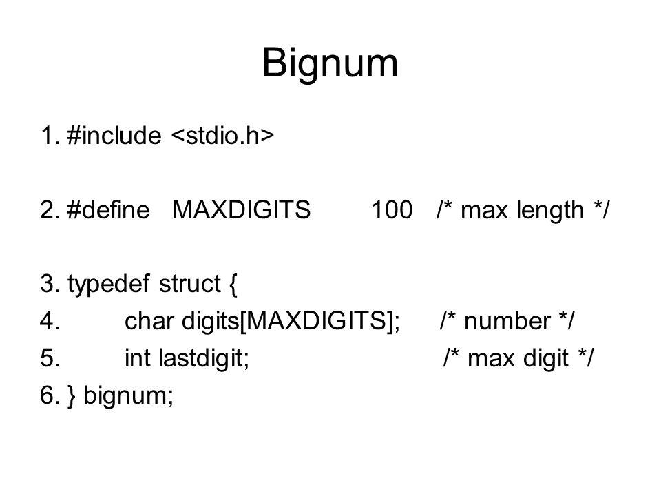 Bignum 1.#include 2.#defineMAXDIGITS100/* max length */ 3.typedef struct { 4. char digits[MAXDIGITS]; /* number */ 5. int lastdigit; /* max digit */ 6