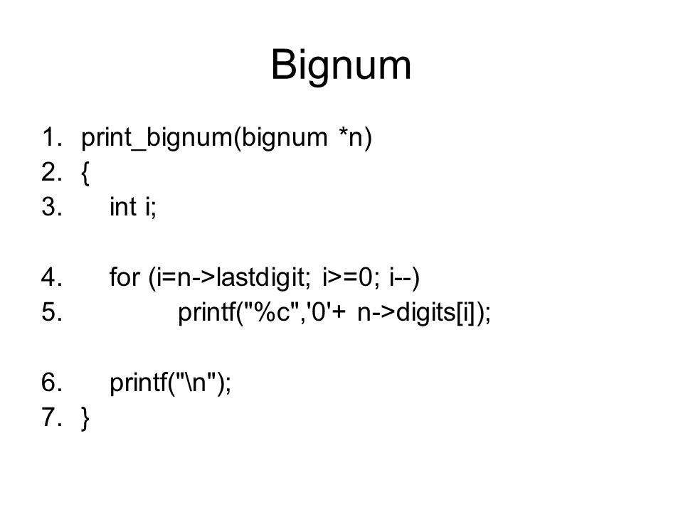 Bignum 1.print_bignum(bignum *n) 2.{ 3.int i; 4.for (i=n->lastdigit; i>=0; i--) 5.printf(