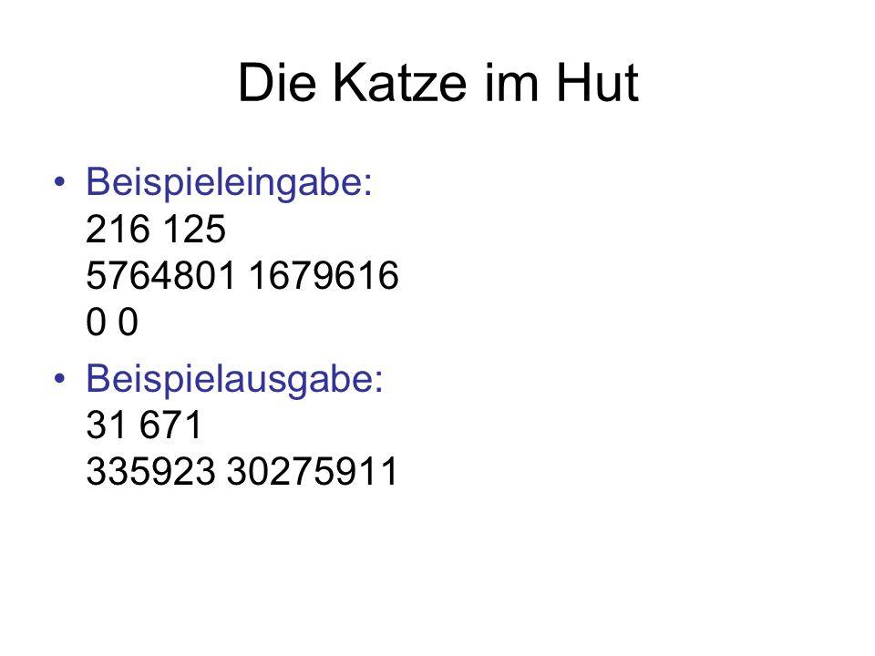 Die Katze im Hut Beispieleingabe: 216 125 5764801 1679616 0 0 Beispielausgabe: 31 671 335923 30275911