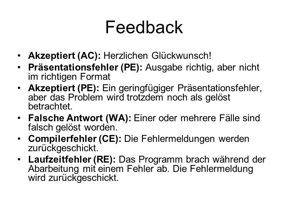 Feedback Akzeptiert (AC): Herzlichen Glückwunsch! Präsentationsfehler (PE): Ausgabe richtig, aber nicht im richtigen Format Akzeptiert (PE): Ein gerin