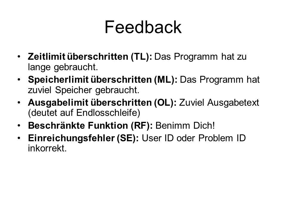 Feedback Zeitlimit überschritten (TL): Das Programm hat zu lange gebraucht. Speicherlimit überschritten (ML): Das Programm hat zuviel Speicher gebrauc