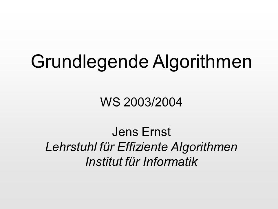 Grundlegende Algorithmen WS 2003/2004 Jens Ernst Lehrstuhl für Effiziente Algorithmen Institut für Informatik