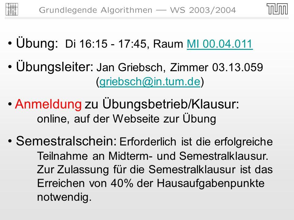 Übung: Di 16:15 - 17:45, Raum MI 00.04.011MI 00.04.011 Übungsleiter: Jan Griebsch, Zimmer 03.13.059 (griebsch@in.tum.de)griebsch@in.tum.de Anmeldung zu Übungsbetrieb/Klausur: online, auf der Webseite zur Übung Semestralschein: Erforderlich ist die erfolgreiche Teilnahme an Midterm- und Semestralklausur.