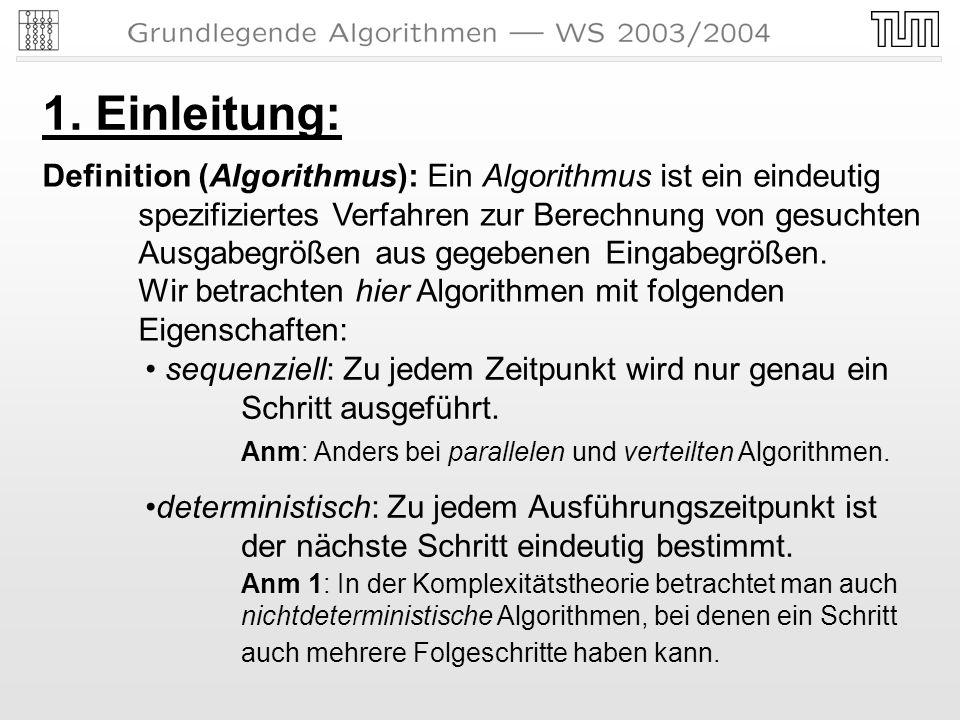 1. Einleitung: Definition (Algorithmus): Ein Algorithmus ist ein eindeutig spezifiziertes Verfahren zur Berechnung von gesuchten Ausgabegrößen aus geg