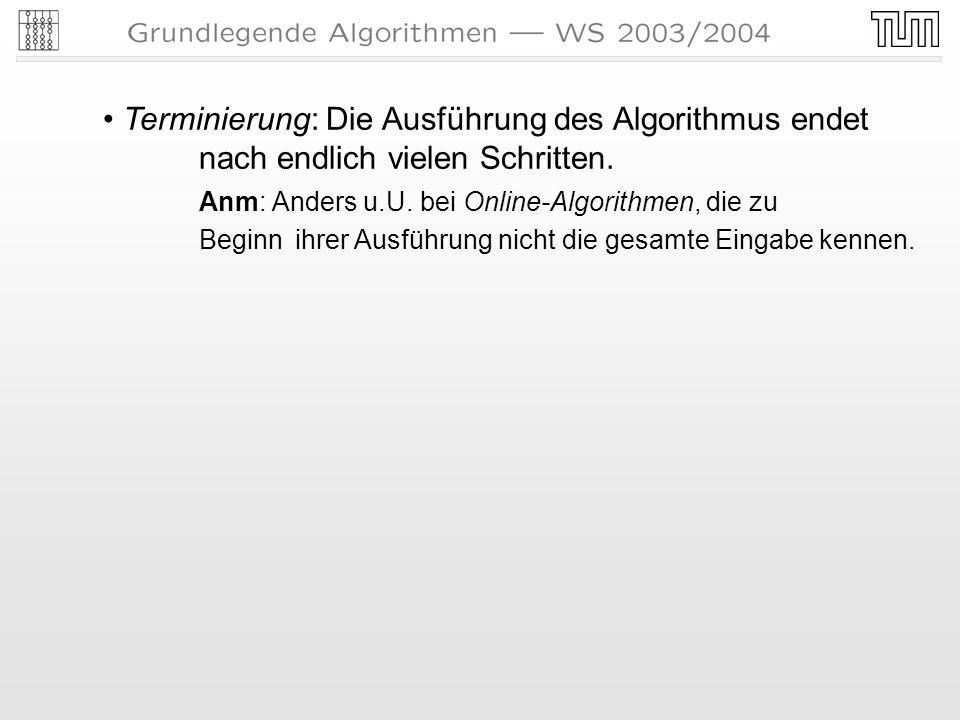 Terminierung: Die Ausführung des Algorithmus endet nach endlich vielen Schritten.