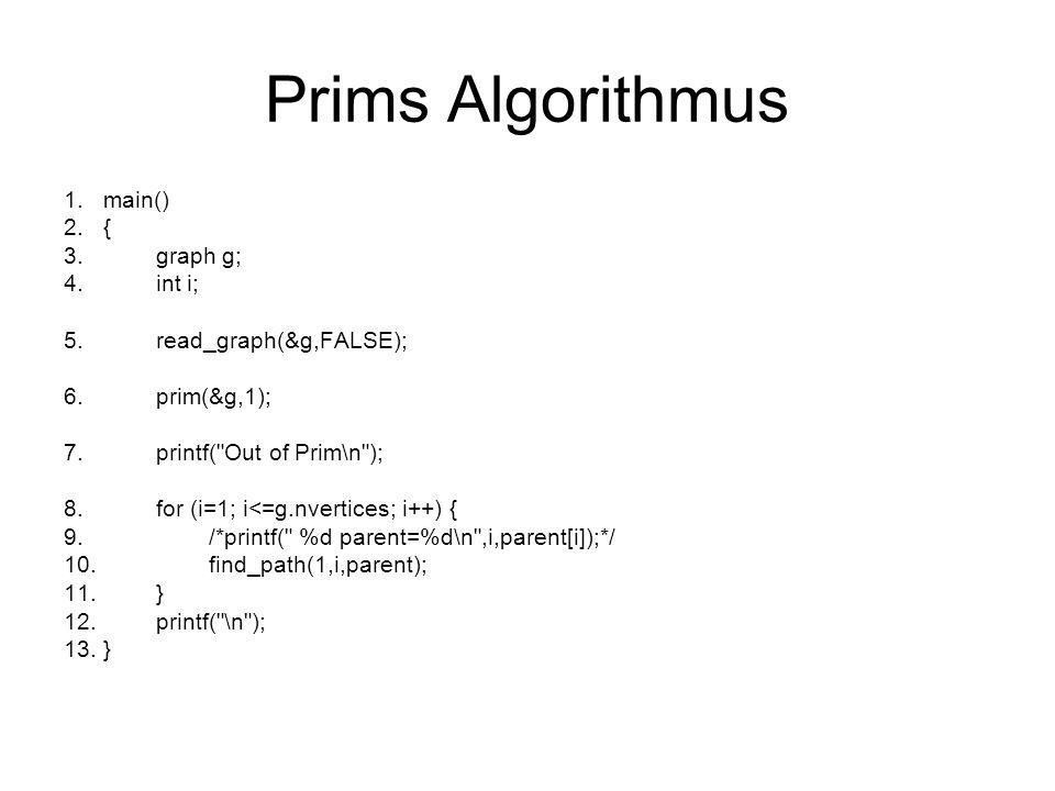 Prims Algorithmus 1.main() 2.{ 3. graph g; 4. int i; 5. read_graph(&g,FALSE); 6. prim(&g,1); 7. printf(