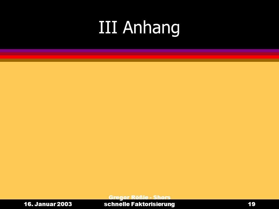 16. Januar 2003 Gregor Rößle - Shors schnelle Faktorisierung19 III Anhang