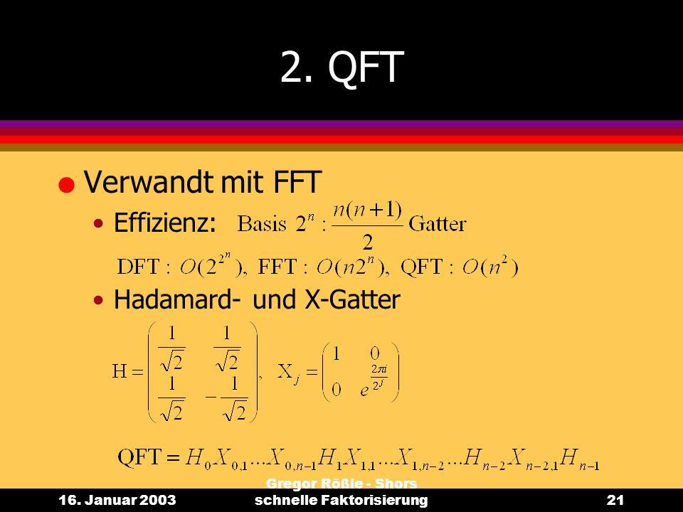 16. Januar 2003 Gregor Rößle - Shors schnelle Faktorisierung21 2. QFT l Verwandt mit FFT Effizienz: Hadamard- und X-Gatter