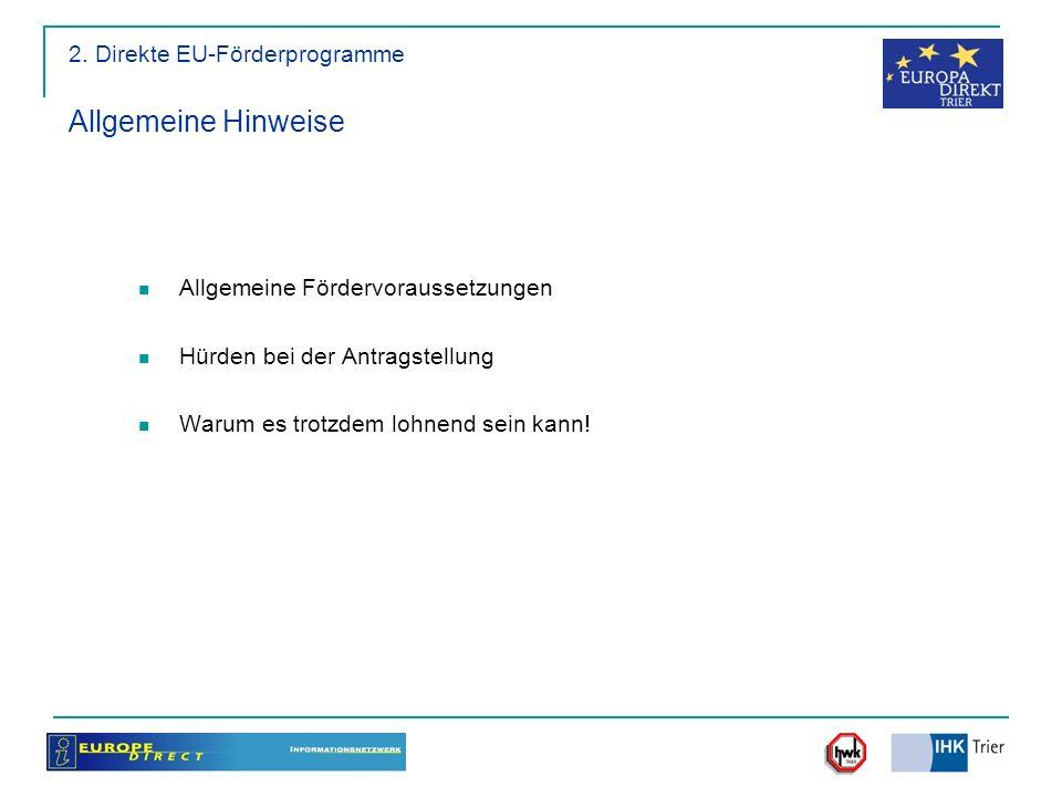 Allgemeine Fördervoraussetzungen Hürden bei der Antragstellung Warum es trotzdem lohnend sein kann! 2. Direkte EU-Förderprogramme Allgemeine Hinweise