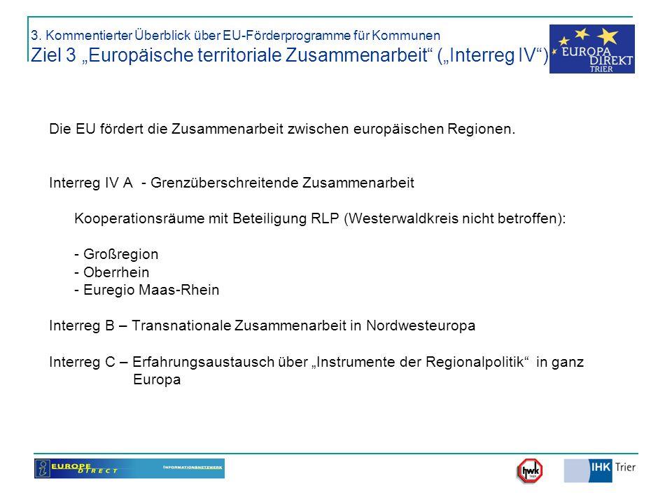 3. Kommentierter Überblick über EU-Förderprogramme für Kommunen Ziel 3 Europäische territoriale Zusammenarbeit (Interreg IV) Die EU fördert die Zusamm