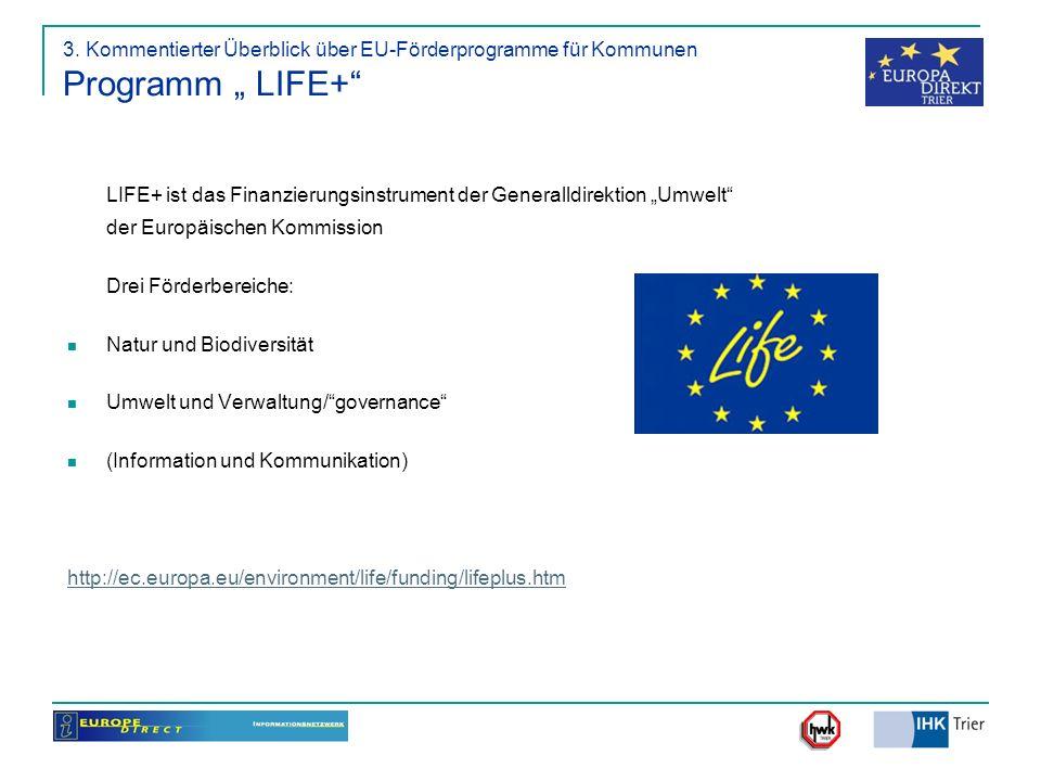 3. Kommentierter Überblick über EU-Förderprogramme für Kommunen Programm LIFE+ LIFE+ ist das Finanzierungsinstrument der Generalldirektion Umwelt der