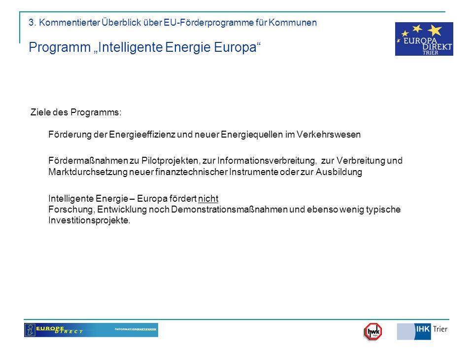 3. Kommentierter Überblick über EU-Förderprogramme für Kommunen Programm Intelligente Energie Europa Ziele des Programms: Förderung der Energieeffizie