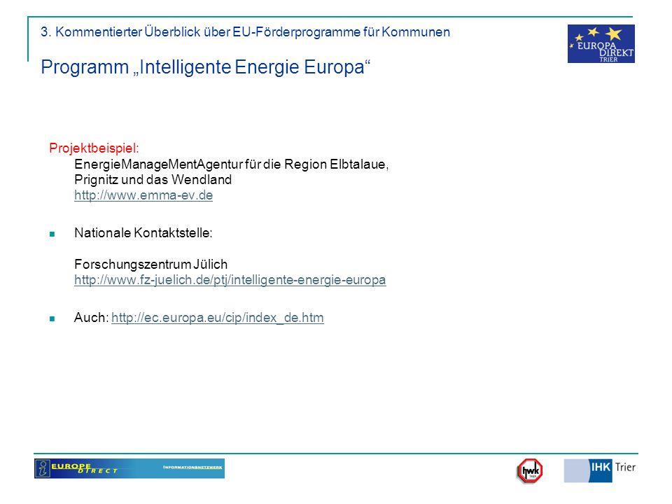 3. Kommentierter Überblick über EU-Förderprogramme für Kommunen Programm Intelligente Energie Europa Projektbeispiel: EnergieManageMentAgentur für die