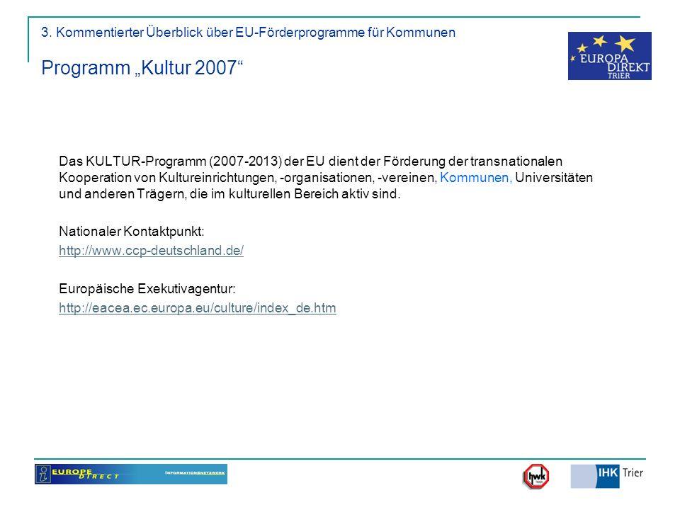3. Kommentierter Überblick über EU-Förderprogramme für Kommunen Programm Kultur 2007 Das KULTUR-Programm (2007-2013) der EU dient der Förderung der tr