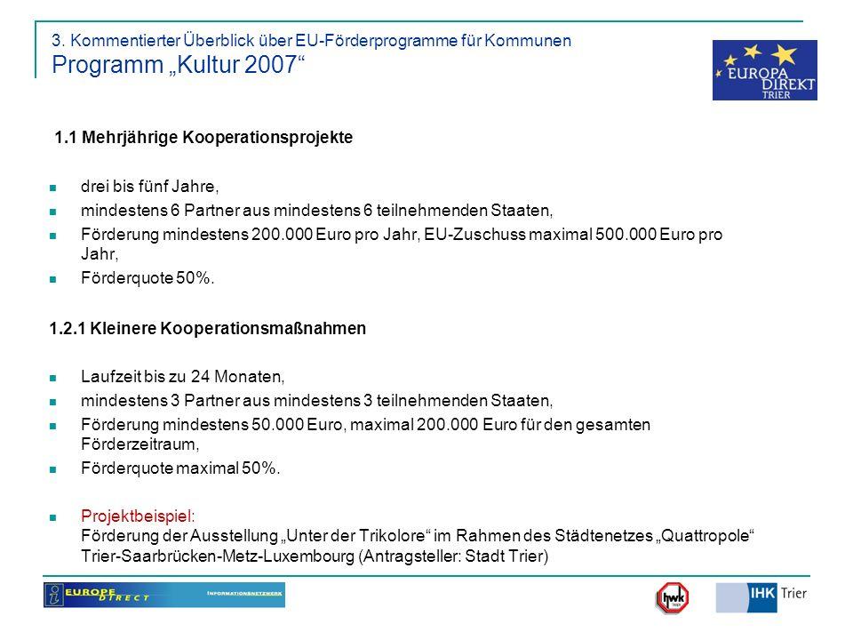 3. Kommentierter Überblick über EU-Förderprogramme für Kommunen Programm Kultur 2007 1.1 Mehrjährige Kooperationsprojekte drei bis fünf Jahre, mindest