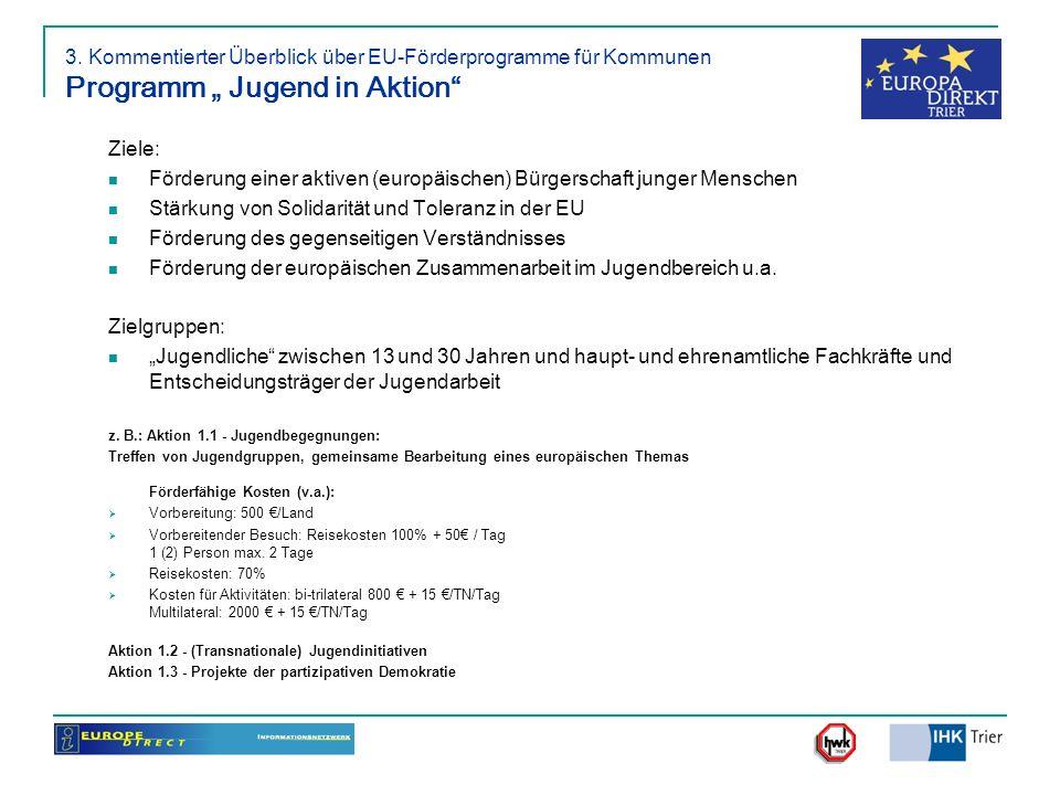 3. Kommentierter Überblick über EU-Förderprogramme für Kommunen Programm Jugend in Aktion Ziele: Förderung einer aktiven (europäischen) Bürgerschaft j