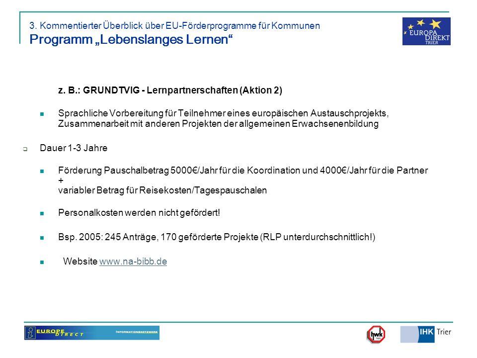3. Kommentierter Überblick über EU-Förderprogramme für Kommunen Programm Lebenslanges Lernen z. B.: GRUNDTVIG - Lernpartnerschaften (Aktion 2) Sprachl