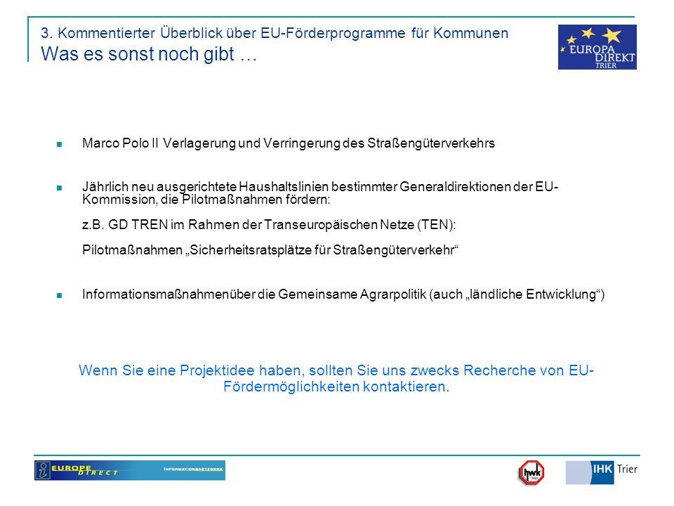 3. Kommentierter Überblick über EU-Förderprogramme für Kommunen Was es sonst noch gibt … Marco Polo II Verlagerung und Verringerung des Straßengüterve