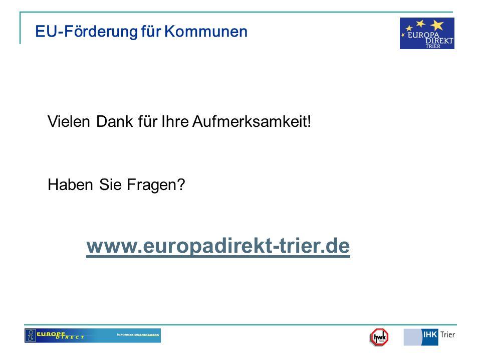 EU-Förderung für Kommunen Vielen Dank für Ihre Aufmerksamkeit! Haben Sie Fragen? www.europadirekt-trier.de