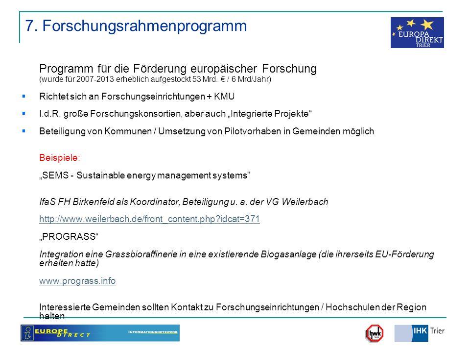 7. Forschungsrahmenprogramm Programm für die Förderung europäischer Forschung (wurde für 2007-2013 erheblich aufgestockt 53 Mrd. / 6 Mrd/Jahr) Richtet