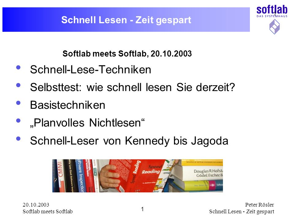 20.10.2003 Softlab meets Softlab 1 Peter Rösler Schnell Lesen - Zeit gespart 1 Softlab meets Softlab, 20.10.2003 Schnell-Lese-Techniken Selbsttest: wi