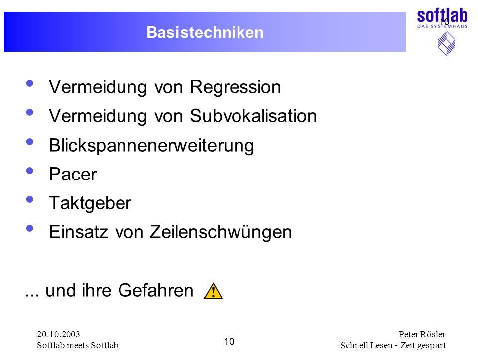 20.10.2003 Softlab meets Softlab 10 Peter Rösler Schnell Lesen - Zeit gespart 10 Basistechniken Vermeidung von Regression Vermeidung von Subvokalisati