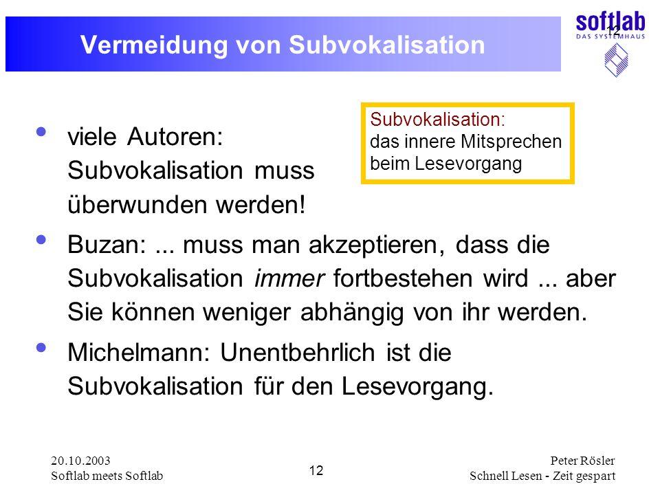 20.10.2003 Softlab meets Softlab 12 Peter Rösler Schnell Lesen - Zeit gespart 12 Vermeidung von Subvokalisation viele Autoren: Subvokalisation muss üb