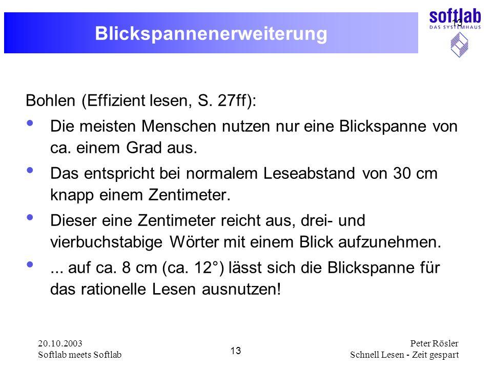 20.10.2003 Softlab meets Softlab 13 Peter Rösler Schnell Lesen - Zeit gespart 13 Blickspannenerweiterung Bohlen (Effizient lesen, S. 27ff): Die meiste