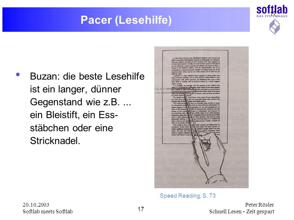20.10.2003 Softlab meets Softlab 17 Peter Rösler Schnell Lesen - Zeit gespart 17 Pacer (Lesehilfe) Buzan: die beste Lesehilfe ist ein langer, dünner G