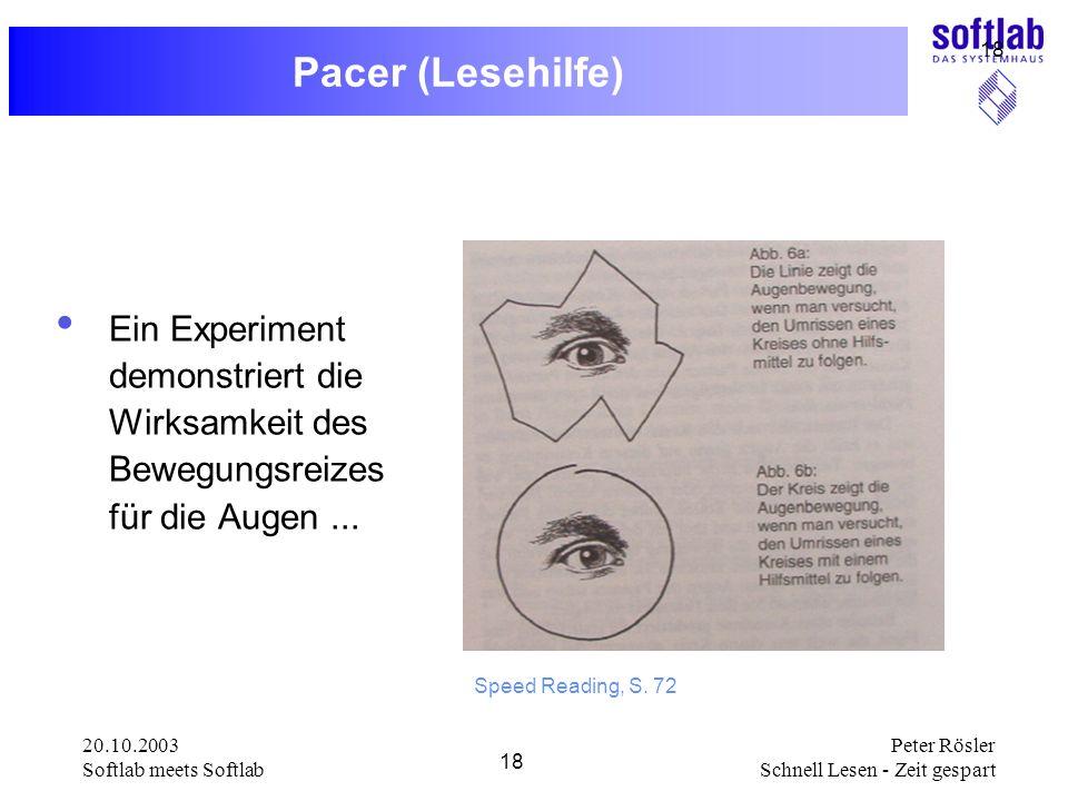 20.10.2003 Softlab meets Softlab 18 Peter Rösler Schnell Lesen - Zeit gespart 18 Pacer (Lesehilfe) Ein Experiment demonstriert die Wirksamkeit des Bew