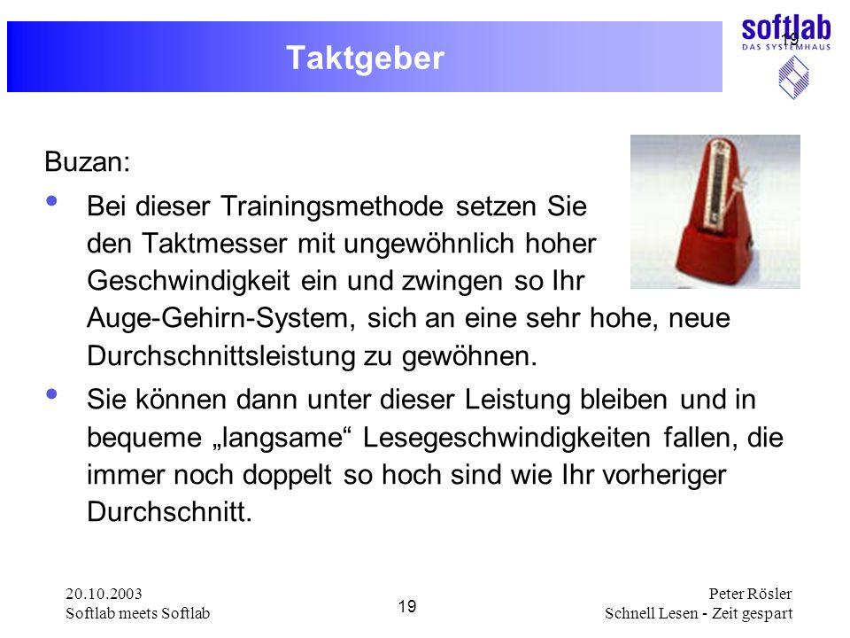 20.10.2003 Softlab meets Softlab 19 Peter Rösler Schnell Lesen - Zeit gespart 19 Taktgeber Buzan: Bei dieser Trainingsmethode setzen Sie den Taktmesse