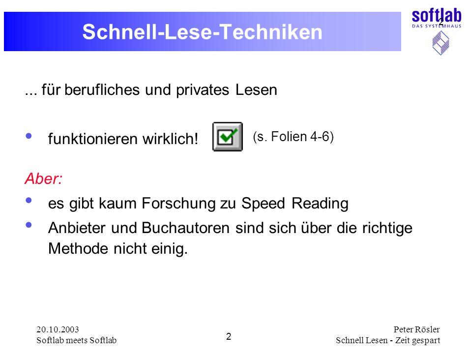 20.10.2003 Softlab meets Softlab 2 Peter Rösler Schnell Lesen - Zeit gespart 2 Schnell-Lese-Techniken... für berufliches und privates Lesen funktionie