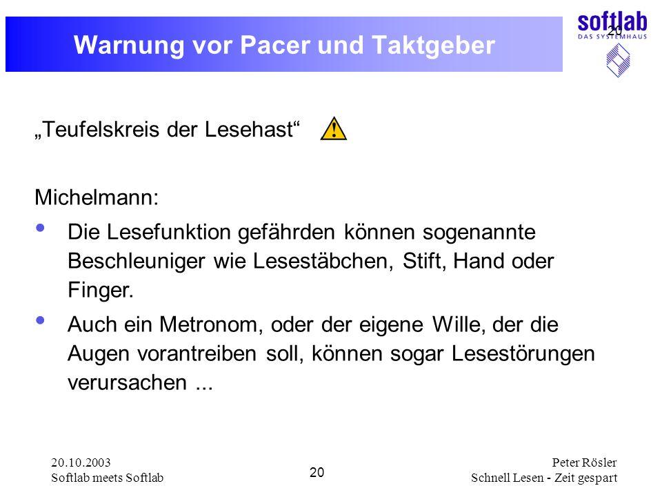 20.10.2003 Softlab meets Softlab 20 Peter Rösler Schnell Lesen - Zeit gespart 20 Warnung vor Pacer und Taktgeber Teufelskreis der Lesehast Michelmann: