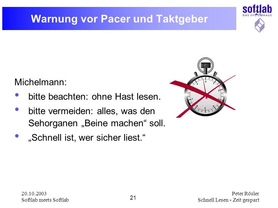 20.10.2003 Softlab meets Softlab 21 Peter Rösler Schnell Lesen - Zeit gespart 21 Warnung vor Pacer und Taktgeber Michelmann: bitte beachten: ohne Hast