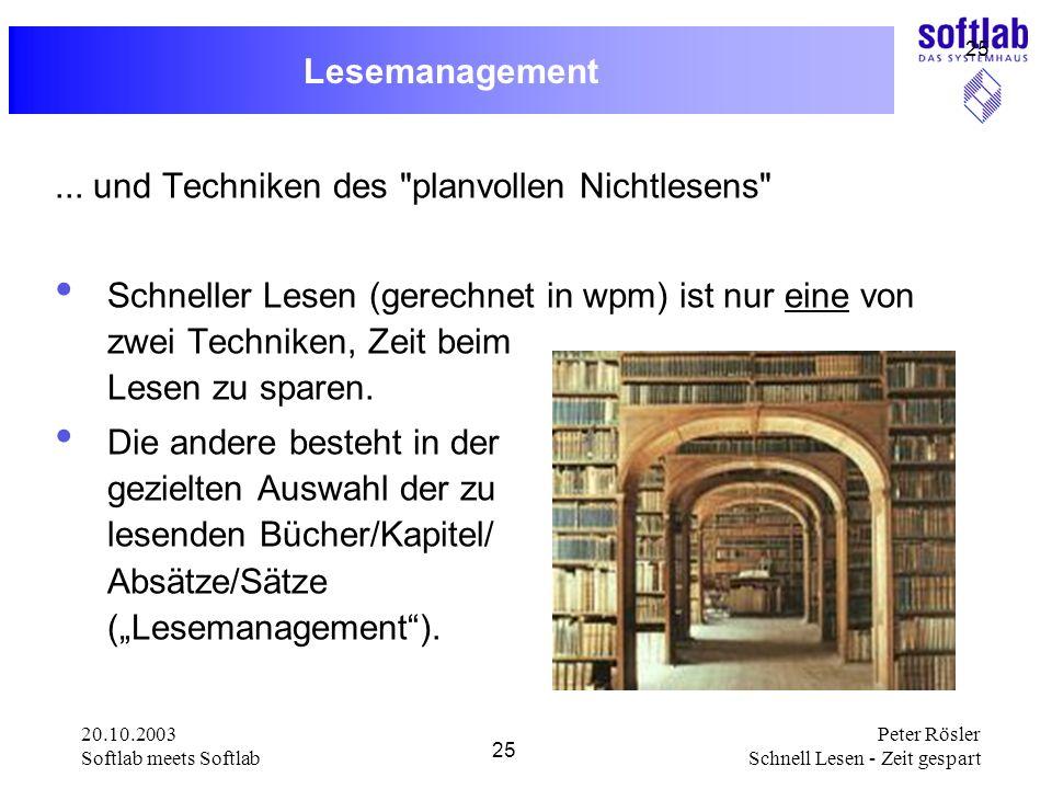 20.10.2003 Softlab meets Softlab 25 Peter Rösler Schnell Lesen - Zeit gespart 25 Lesemanagement... und Techniken des