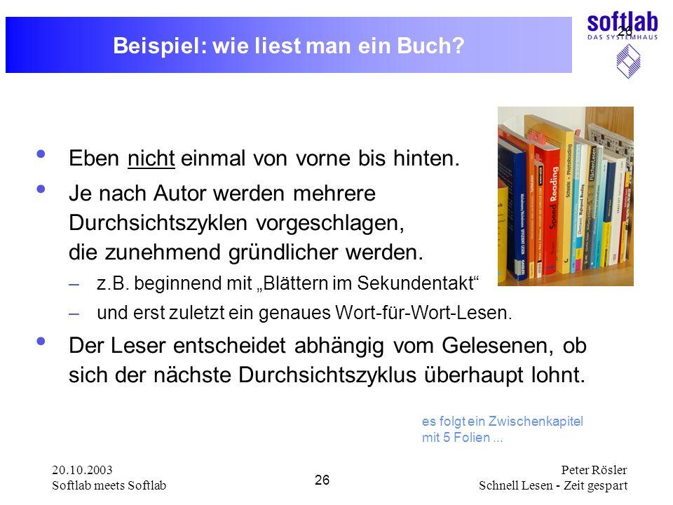 20.10.2003 Softlab meets Softlab 26 Peter Rösler Schnell Lesen - Zeit gespart 26 Beispiel: wie liest man ein Buch? Eben nicht einmal von vorne bis hin