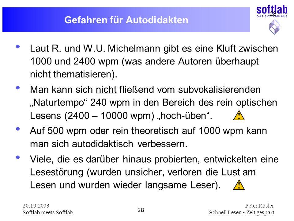 20.10.2003 Softlab meets Softlab 28 Peter Rösler Schnell Lesen - Zeit gespart 28 Gefahren für Autodidakten Laut R. und W.U. Michelmann gibt es eine Kl