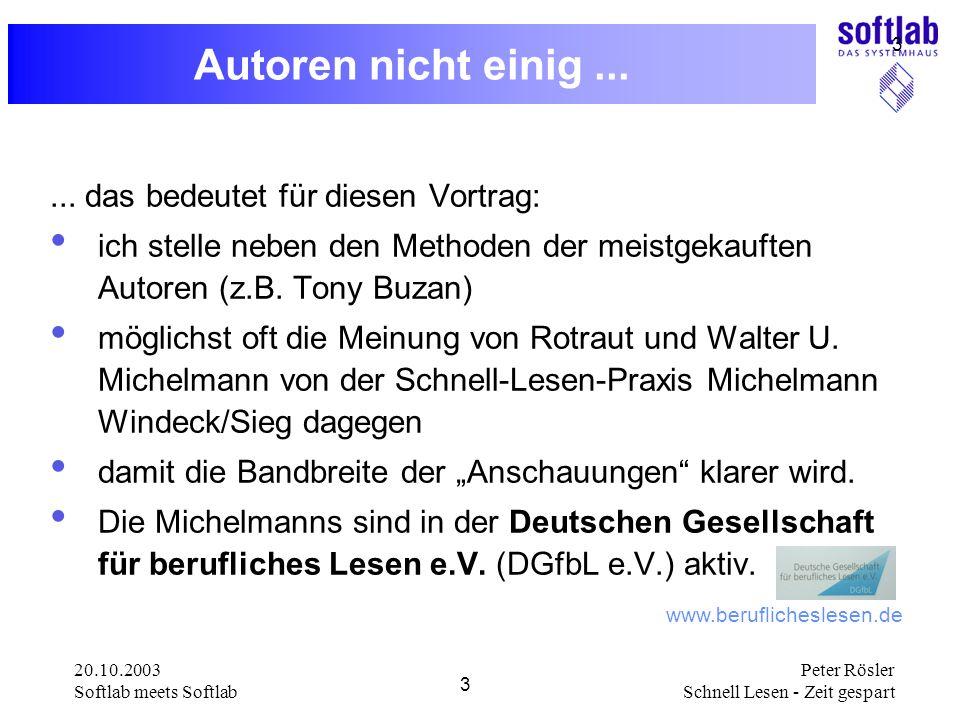 20.10.2003 Softlab meets Softlab 3 Peter Rösler Schnell Lesen - Zeit gespart 3 Autoren nicht einig...... das bedeutet für diesen Vortrag: ich stelle n